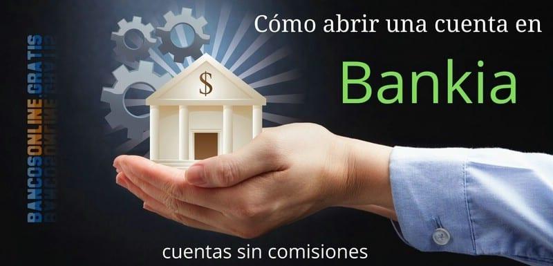 Como abrir una cuenta en Bankia sin comisiones en 6 pasos