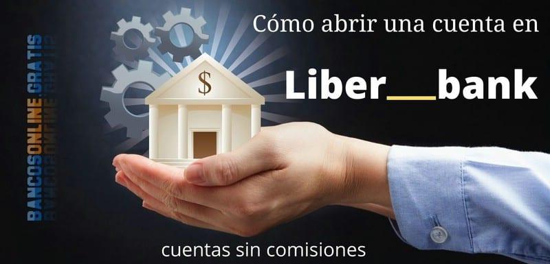 Como abrir una cuenta Liberbank online sin comisiones en 10 minutos